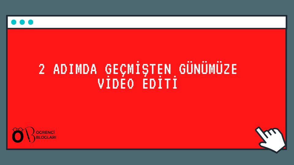 2 adımda geçmişten günümüze video editi