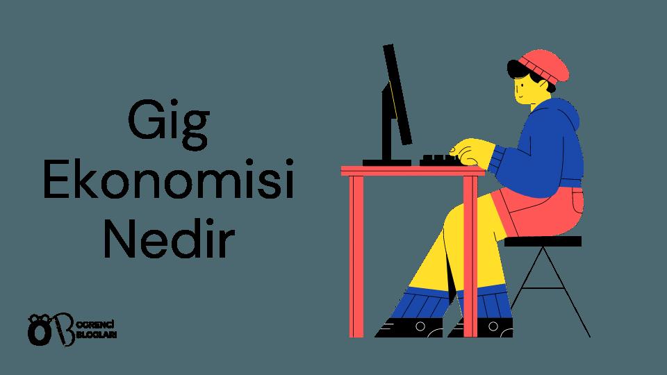 Neden Gig Ekonomisi