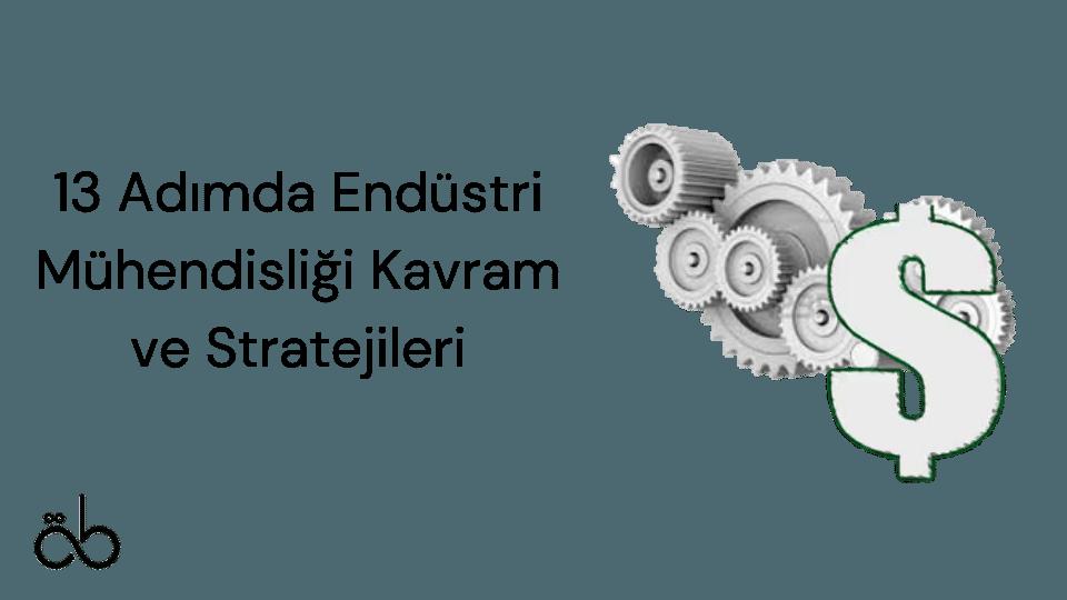 13 Adımda Endüstri Mühendisliği Kavram ve Stratejileri
