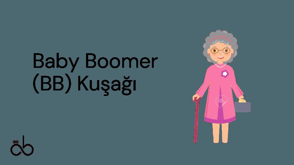 Kuşaklara göre satın alma anlayışı| Baby Boomer (BB) Kuşağı