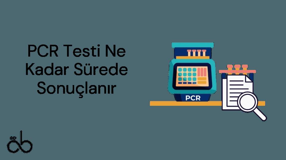 PCR Testi Ne Kadar Sürede Sonuçlanır?