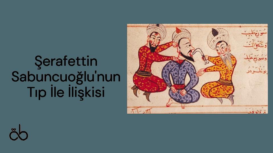 Şerafettin Sabuncuoğlu'nun Tıp İle İlişkisi