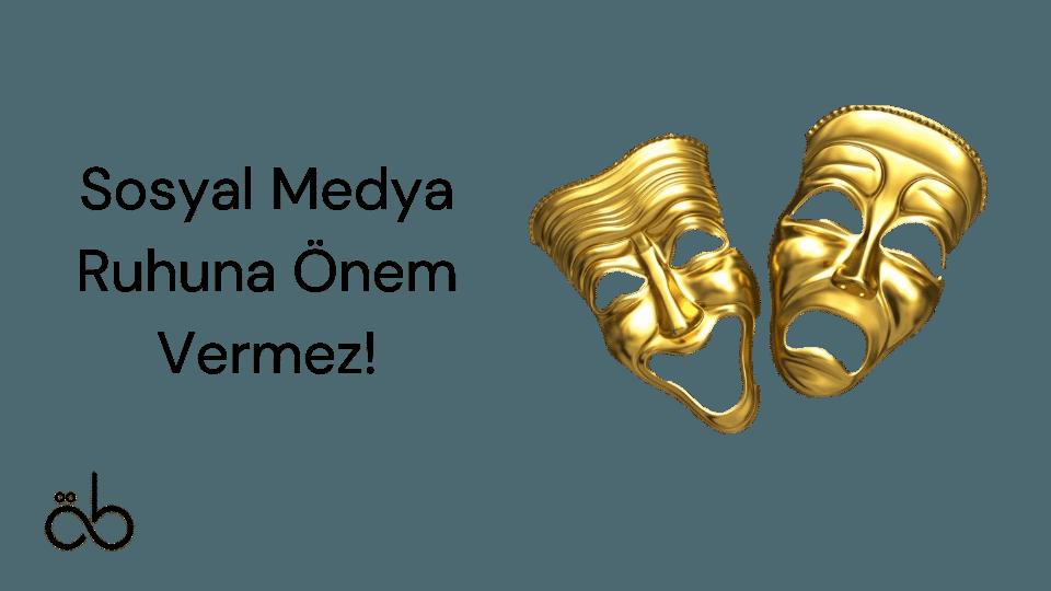 Sosyal Medya Ruhuna Önem Vermez!