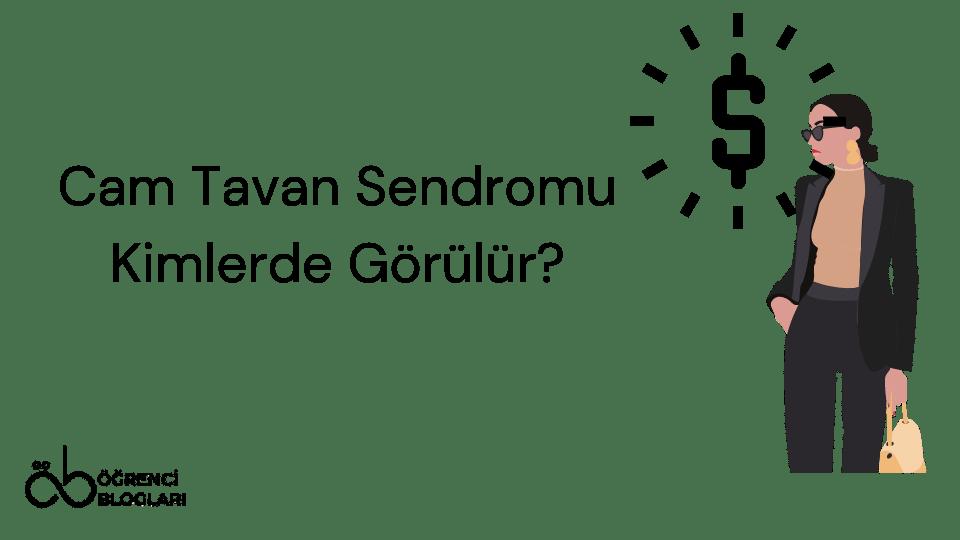 Cam Tavan Sendromu Kimlerde Görülür