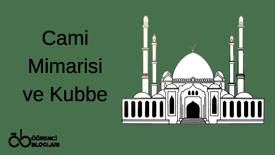 Cami Mimarisi ve Kubbe