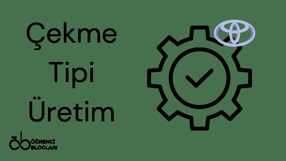 Yalın Üretim Teknikleri| Çekme Tipi Üretim