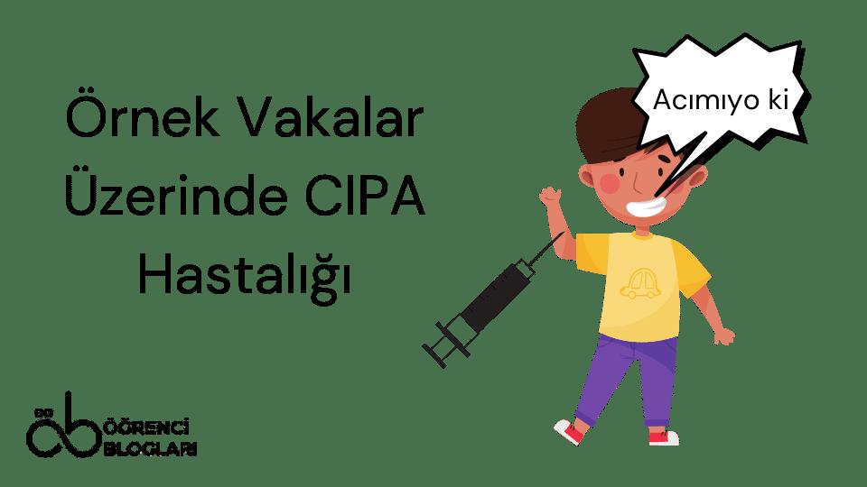 Örnek Vakalar Üzerinde CIPA Hastalığı