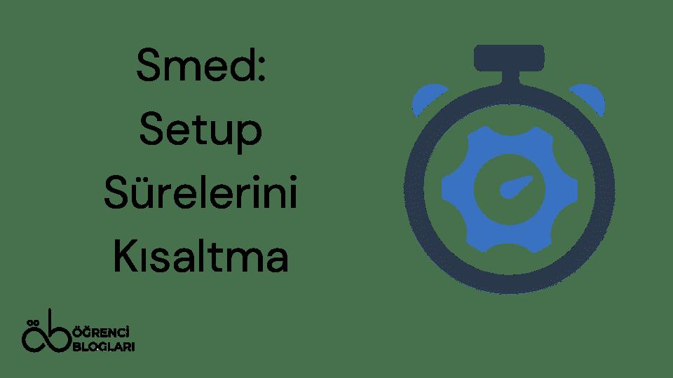 Yalın Üretim Teknikleri| Smed