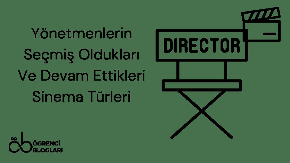 Yönetmenlerin Seçmiş Oldukları Ve Devam Ettikleri Sinema Türleri