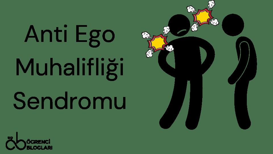 Anti Ego Muhalifliği Sendromu