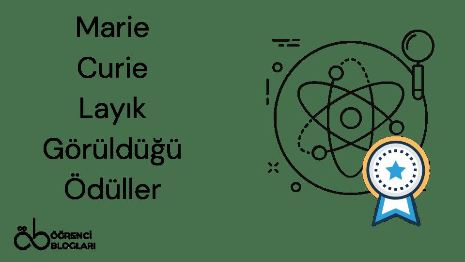 Marie Curie Layık Görüldüğü Ödüller