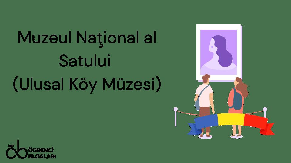 Muzeul Naţional al Satului (Ulusal Köy Müzesi)
