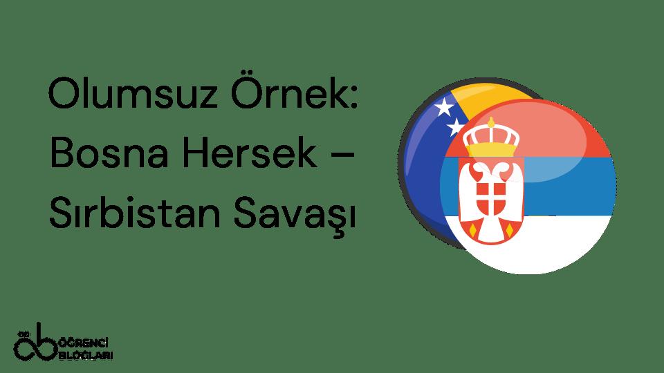 Olumsuz Örnek Bosna Hersek Sırbistan Savaşı