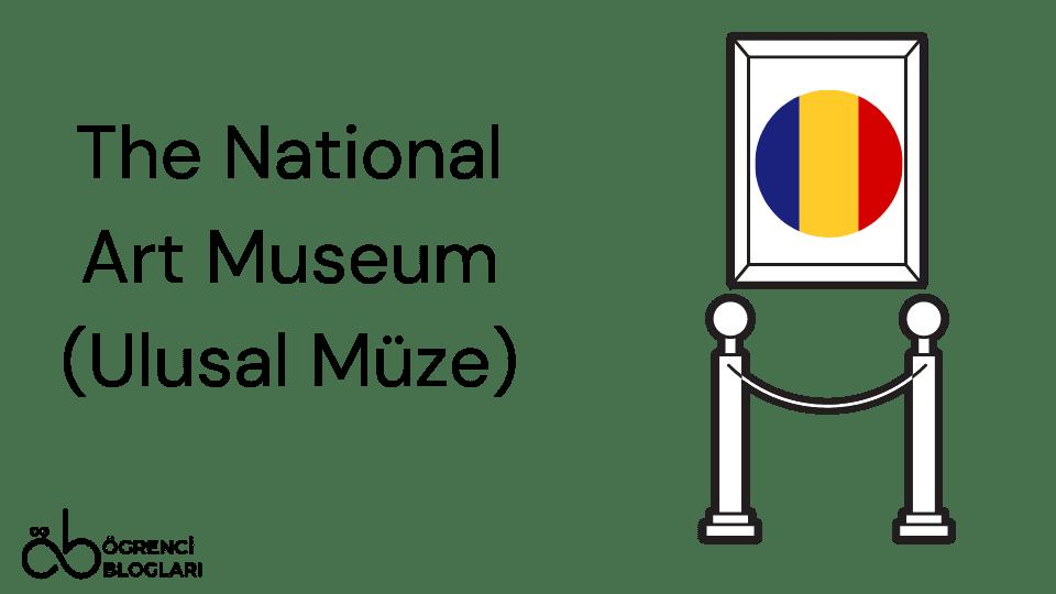 The National Art Museum (Ulusal Müze)