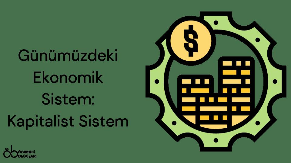 Günümüzdeki Ekonomik Sistem Kapitalist Sistem