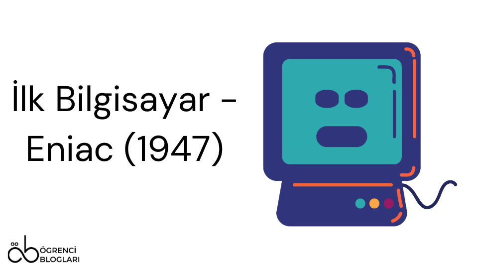İlk Bilgisayar - Eniac (1947)