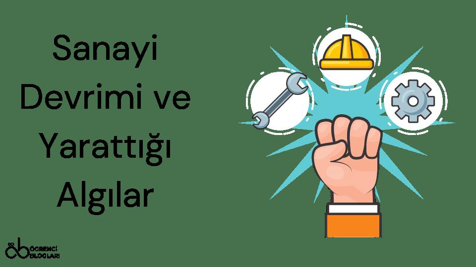Sanayi Devrimi ve Yarattığı Algılar