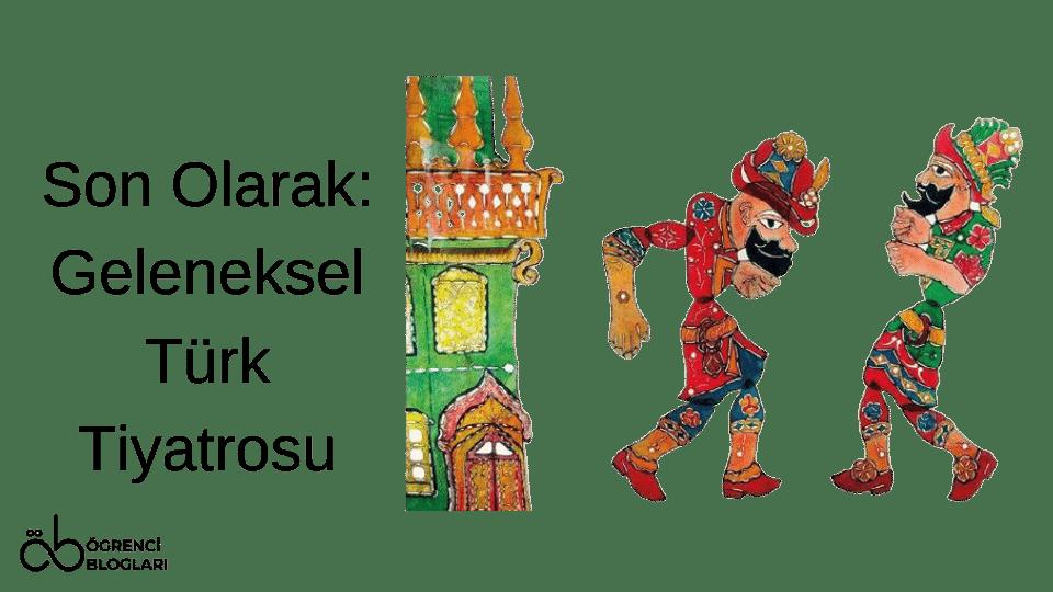 Son Olarak Geleneksel Türk Tiyatrosu