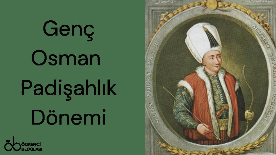 Genç Osman Padişahlık Dönemi