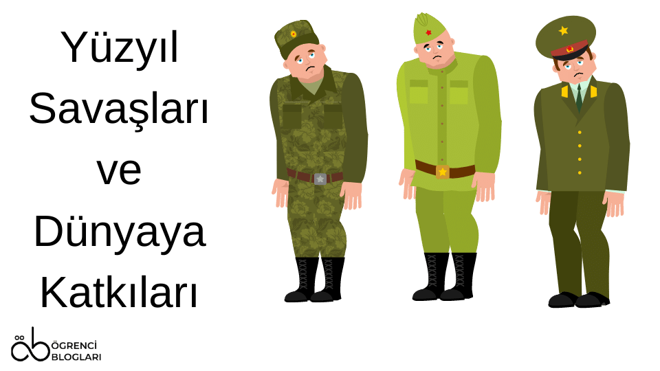 Yüzyıl Savaşları ve Dünyaya Katkıları