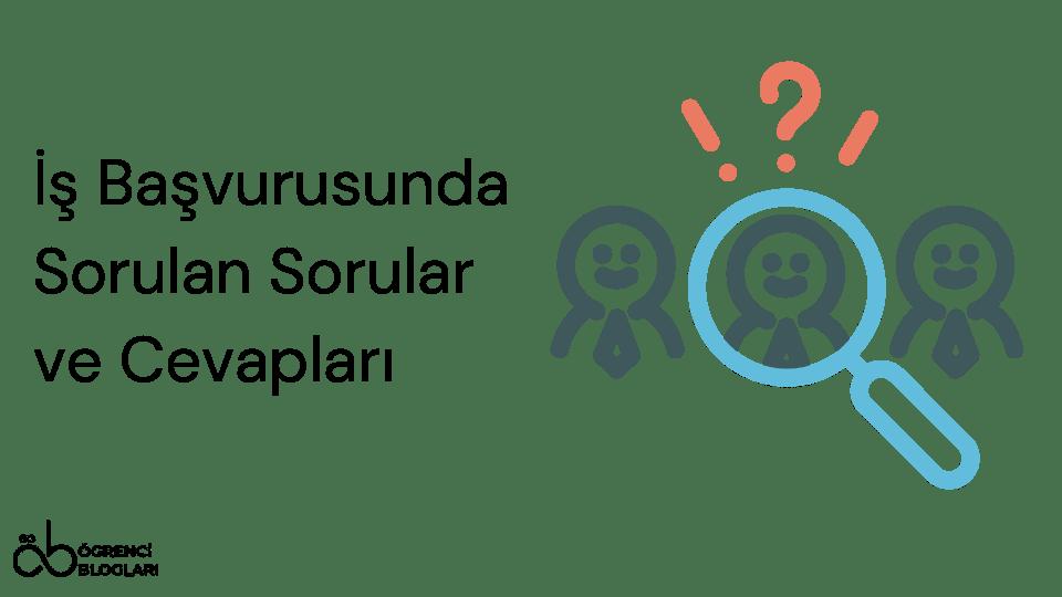 İş Başvurusunda Sorulan Sorular ve Cevapları